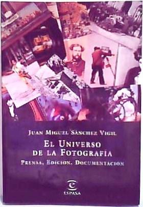 El Universo de la Fotografía : Prensa, Edición, Documentación: Sánchez Vigil, ...