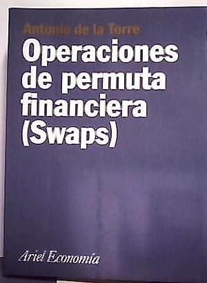 Operaciones de Permuta Financiera : Swaps: Torre, Antonio de la