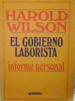 EL GOBIERNO LABORISTA Informe personal: Harold wilson