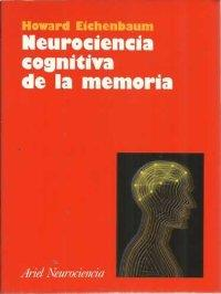 Neurociencia Cognitiva de la Memoria : Una Introducción: Eichenbaum, Howard
