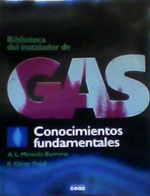Biblioteca del instalador de GAS Conocimientos fundamentales: A.L. Miranda Barreras;