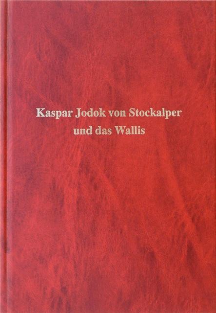 Kaspar Jodok von Stockalper und das Wallis. Beiträge zur Geschichte des 17. Jahrhunderts.: ...