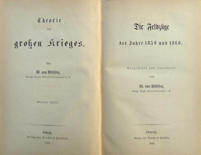 Die Feldzüge der Jahre 1859 und 1866. Dargestellt und beurtheilt durch W. von Willisen, Königl. Preuss. General-Lieutenant a. D.