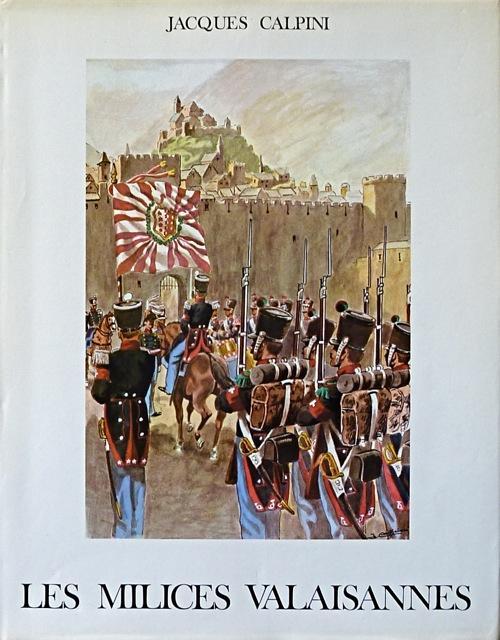 Les milices Valaisannes du XVIIIe au XXe: Calpini, Jacques.