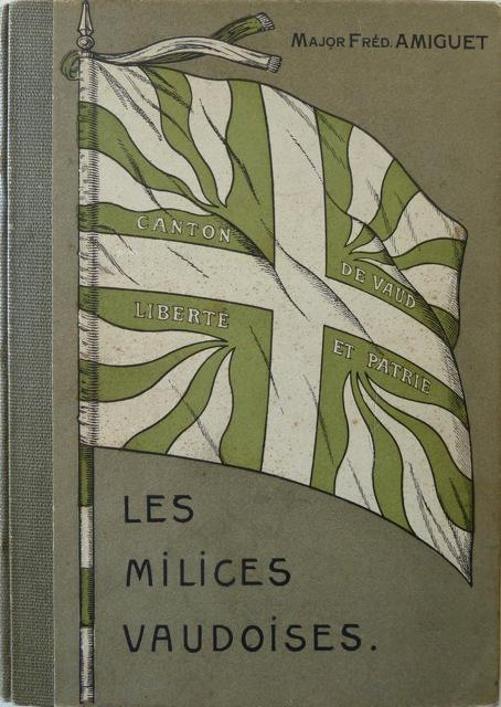 Les Milices Vaudoises. Illustrations de Réné Meylan: Amiguet, Major Frédéric.