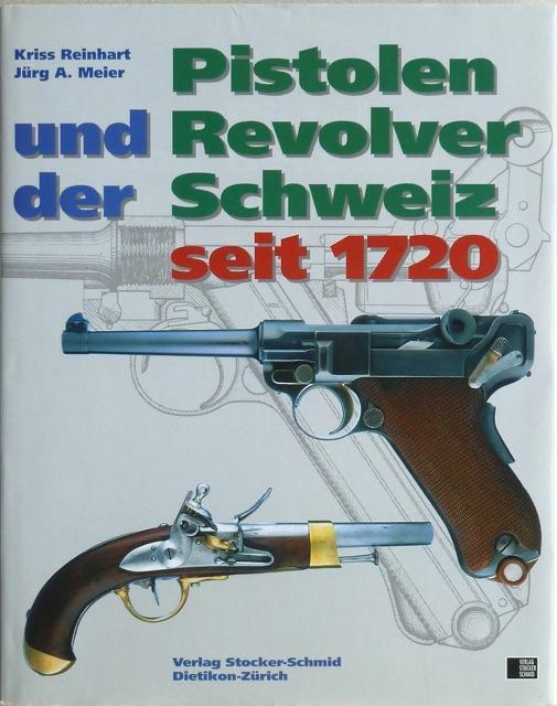 Pistolen und Revolver der Schweiz seit 1720.: Reinhart, Kriss /
