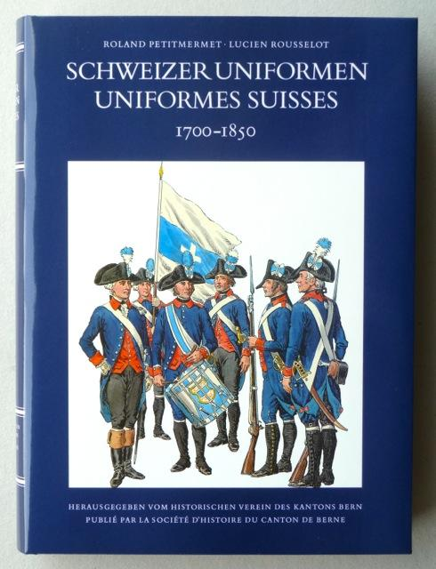 Schweizer Uniformen 1700-1850 / Uniformes suisses 1700-1850.: Petitmermet, Roland (Text)