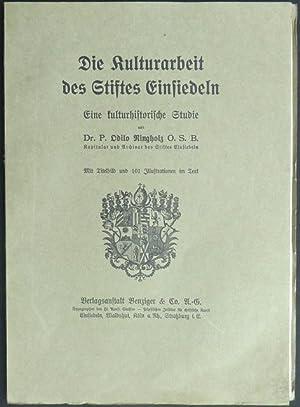 Die Kulturarbeit des Stiftes Einsiedeln. Eine historische Studie von Dr. P. Odilo Ringholz O.S.B., ...