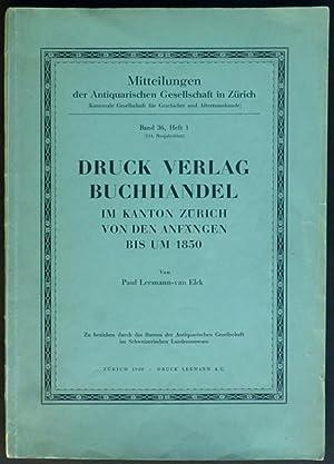 Druck, Verlag, Buchhandel im Kanton Zürich von den Anfängen bis um 1850.: Leemann-van ...