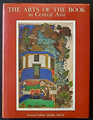 The Arts of the Book in Central Asia, 14th - 16th Centuries.: Gray, Basil (Gen. ed.) / Akimushkin, ...