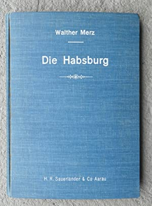 Die Habsburg. Studie, im Auftrag der h. Baudirektion des Kantons Aargau verfasst. Mit 321 ...