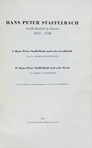 Hans Peter Staffelbach, Goldschmied in Sursee 1657?1736. [Teil] I: Hans Peter Staffelbach und sein ...