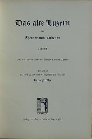 Das Alte Luzern. Mit vier Bildern nach der Diebold Schilling Chronik. Eingeleitet und mit ...