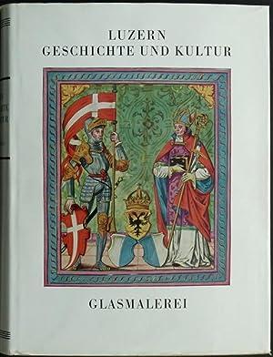 Geschichte der Luzerner Glasmalerei von den Anfängen bis zu Beginn des 18. Jahrhunderts. Mit ...