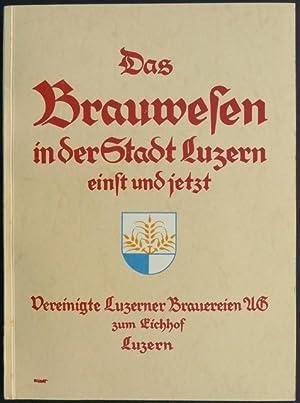 Das Brauwesen in der Stadt Luzern einst und jetzt.: Weber, P. X. [Peter Xaver]; Schmal, A. [Adolf].