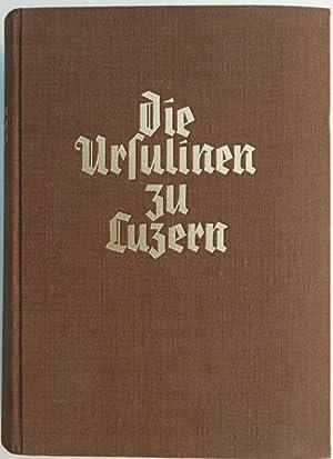 Die Ursulinen zu Luzern. Geschichte, Leben und Werk 1659?1847.: Albisser, Hermann.
