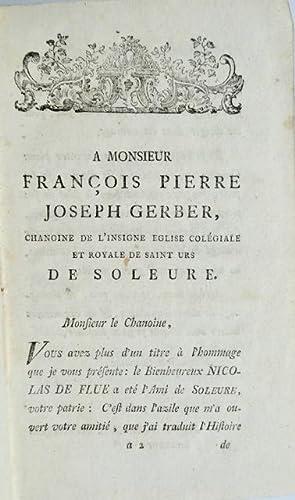 La vie du Bienheureux Nicolas de Flüe, tirée des meilleurs Auteurs, & des Monuments...