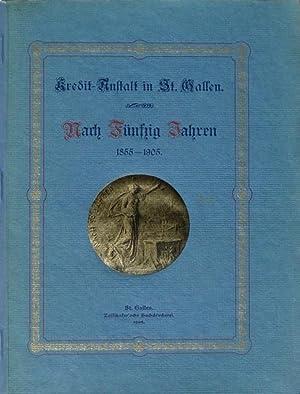 Kredit-Anstalt in St. Gallen 1855?1905. Nach Fünfzig Jahren. Geschäftliches und Pers&ouml...
