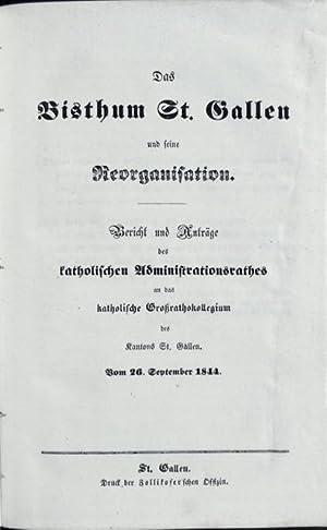 Das Bisthum [Bistum] St. Gallen und seine Reorganisation. Bericht und Anträge des katholischen...
