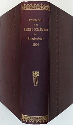 Geschichte des Kantons Schaffhausen von den ältesten Zeiten bis zum Jahre 1848. Festschrift ...