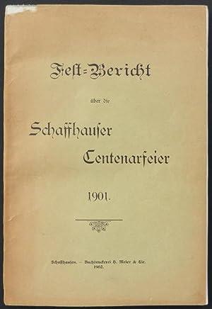 Fest-Bericht über die Schaffhauser Centenarfeier 1901.: Schwarz, G. [Gottlieb].