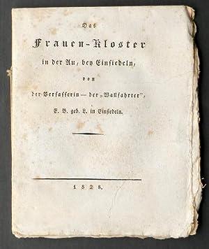 Das Frauen-Kloster in der Au, bey Einsiedeln, von der Verfasserin : der ?Wallfahrter?, E. B. geb. L...