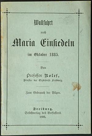 Wallfahrt nach Maria Einsiedeln im Oktober 1885. Von Professor Rolef, Priester der Erzdiöcese ...