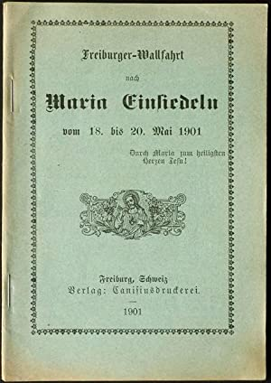 Freiburger-Wallfahrt nach Maria Einsiedeln vom 18. bis 20. Mai 1901. (Innentitel: ...