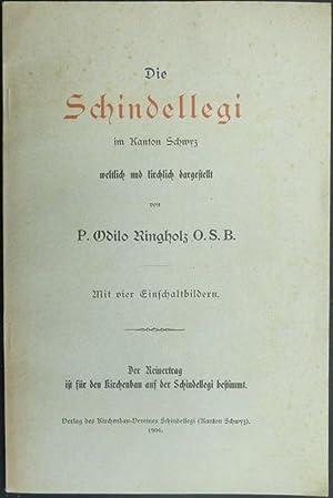 Die Schindellegi im Kanton Schwyz, weltlich und kirchlich dargestellt. Mit vier Einschaltbildern.: ...
