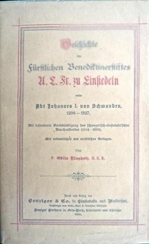 Geschichte des fürstlichen Benediktinerstiftes U. L. F. zu Einsiedeln unter Abt Johannes I. von ...
