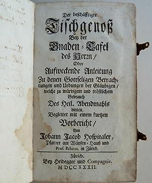 Der beschäfftigte Tischgenoss Bey der Gnaden-Tafel des Herrn / Oder Aufweckende Anleitung...