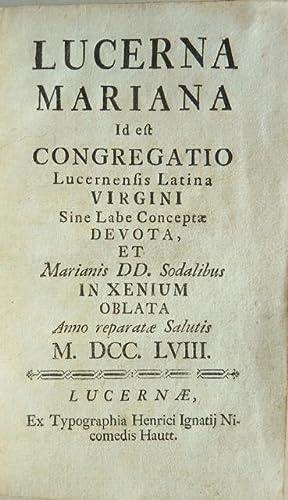 Lucerna Mariana. Id est Congregatio Lucernensis Latina Virgini Sine Labe Conceptae Devota, et ...