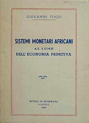 Sistemi monetari Africani al lume dell'economia primitiva.: Tucci, Giovanni.