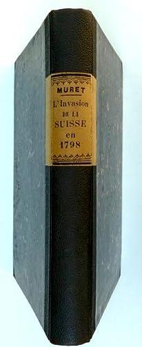 L'invasion de la Suisse en 1798. Etude d'histoire militaire. [Partie 1: Campagne des Fran...