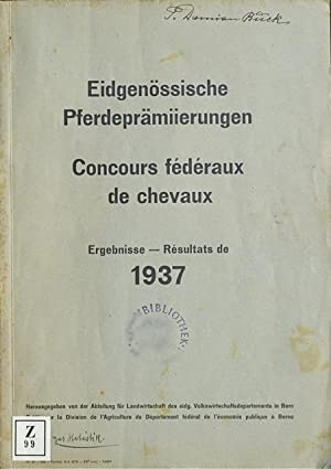 Eidgenössische Pferdeprämiierungen [Pferdeprämierungen]. Ergebnisse 1937 / Concours fédéraux de ...