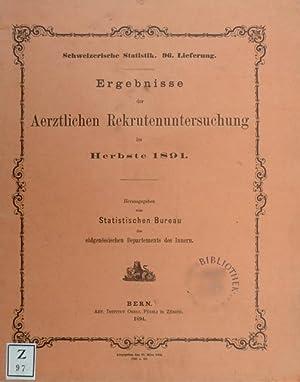 Ergebnisse der Aerztlichen Recrutenuntersuchung [Rekrutenuntersuchung] im Herbste 1891.: ...