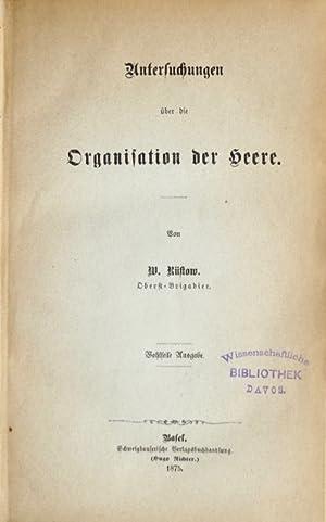 Untersuchungen über die Organisation der Heere.: Rüstow, W. [Wilhelm Friedrich].