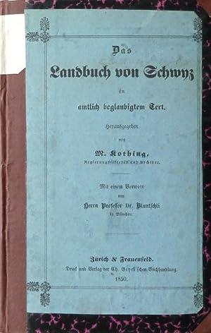 Das Landbuch von Schwyz in amtlich beglaubigtem Text. Mit einem Vorwort von Herrn Professor Dr. [...