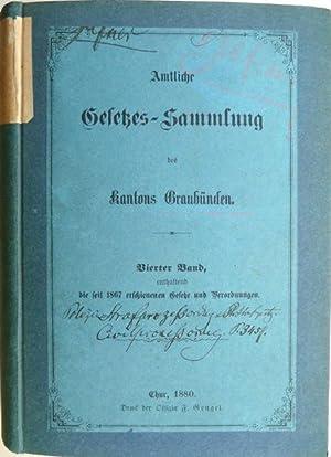 Amtliche Gesetzessammlung des Kantons Graubünden. Vierter Band, enthaltend die seit 1867 ...