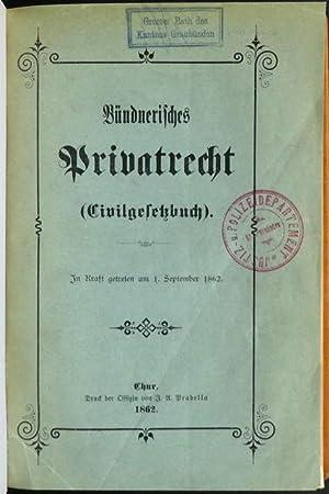 Bündnerisches Privatrecht (Civilgesetzbuch). [Deckel: In Kraft getreten am 1. September 1862].: ...