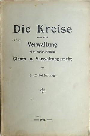 Die Kreise und ihre Verwaltung nach bündnerischem Staats- und Verwaltungsrecht. (Mit besonderer ...