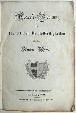 Prozess-Ordnung in bürgerlichen Rechtsstreitigkeiten für den Kanton Aargau.: Offizielle ...