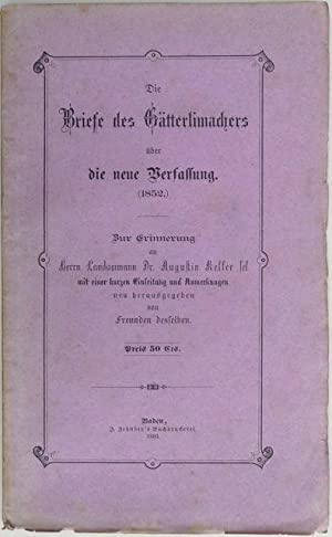 Die Briefe des Gätterlimachers über die neue Verfassung. (1852). Zur Erinnerung an Herrn ...
