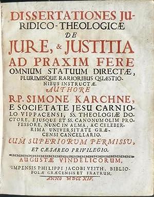 Dissertationes juridico-theologicae de jure & [et] justitia ad praxim fere omnium statuum ...