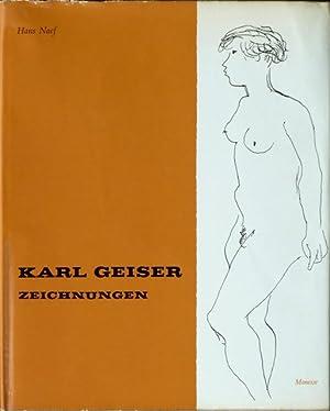 Karl Geiser : Zeichnungen. Mit kritischem Katalog und hundertsiebzehn [117] Abbildungen.: Naef, ...