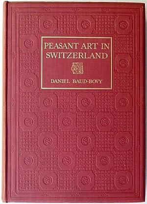 Peasant Art in Switzerland.: Baud-Bovy, Daniel / Palliser, Arthur (Transl.).