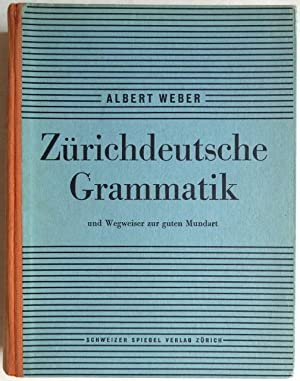 Zürichdeutsche Grammatik. Ein Wegweiser zur guten Mundart.: Weber, Albert u. Dieth, Eugen.