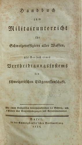 Handbuch zum Militairunterricht [Militärunterricht] für Schweizeroffiziere aller Waffen, ...