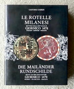 Le Rotelle Milanesi. Bottino della battaglia di Giornico 1478. Stemmi - Imprese - Insegne / ...