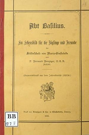 Abt Basilius. Ein Lebensbild für die Zöglinge und Freunde der Stiftsschule von ...